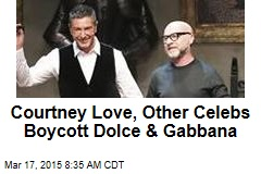 Courtney Love, Other Celebs Boycott Dolce & Gabbana
