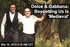 Dolce & Gabbana: Boycotting Us Is 'Medieval'