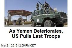 As Yemen Deteriorates, US Pulls Last Troops
