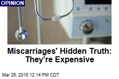 Miscarriages' Hidden Truth: They're Expensive
