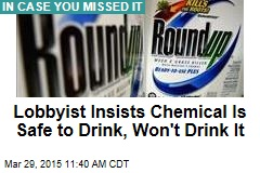 Lobbyist Insists Chemical Is Safe to Drink, Won't Drink It