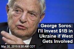 George Soros: I'll Invest $1B in Ukraine if West Gets Involved
