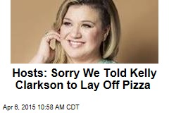Hosts: Sorry We Told Kelly Clarkson to Lay Off Pizza
