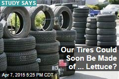 Our Tires Could Soon Be Made of ... Lettuce?