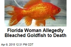 Florida Woman Allegedly Bleached Goldfish to Death