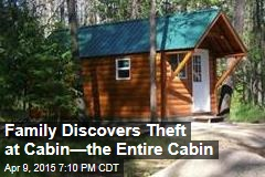 Family Discovers Theft at Cabin—the Entire Cabin