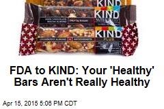 FDA to KIND: Your 'Healthy' Bars Aren't Really Healthy
