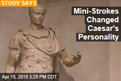 Mini-Strokes Changed Caesar's Personality
