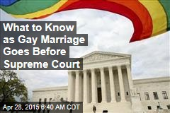 What to Know as Gay Marriage Goes Before Supreme Court