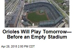 Orioles Will Play Tomorrow—Before Empty Stadium