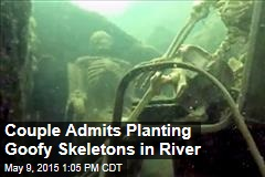 Couple Admits Planting Goofy Skeletons in River