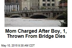 Mom Charged After Boy, 1, Thrown From Bridge Dies