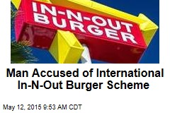 Man Accused of International In-N-Out Burger Scheme