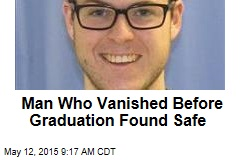 Man Who Vanished Before Graduation Found Safe