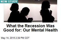 What the Recession Was Good for: Our Mental Health