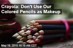 Crayola: Don't Use Our Colored Pencils as Makeup