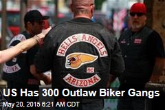 US Has 300 Outlaw Biker Gangs