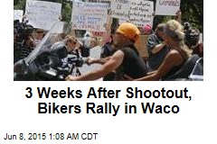 3 Weeks After Shootout, Bikers Rally in Waco