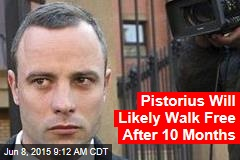 Pistorius Will Likely Walk Free After 10 Months