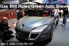 Gas Still Rules Green Auto Show