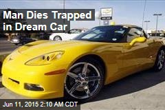 Man Dies Trapped in Dream Car