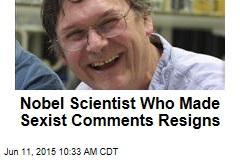 Nobel Scientist Who Made Sexist Comments Resigns