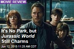 It's No Park , but Jurassic World Still Charms
