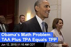 Obama's Math Problem: TAA Plus TPA Equals TPP