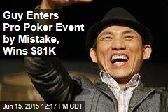 Guy Enters Pro Poker Event By Mistake, Wins $81K
