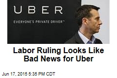 Labor Ruling Looks Like Bad News for Uber