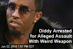 Diddy Arrested for Alleged Assault With Weird Weapon
