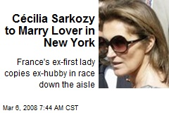 Cécilia Sarkozy to Marry Lover in New York