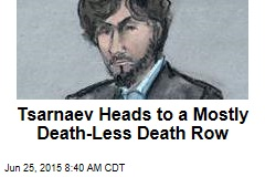 Tsarnaev Heads to a Mostly Death-Less Death Row