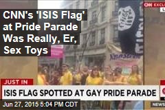 CNN's 'ISIS Flag' at Pride Parade Was Really, Er, Sex Toys