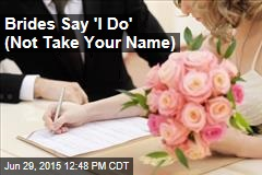 Brides Say 'I Do' (Not Take Your Name)