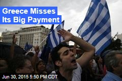 Greece Misses Its Big Payment