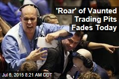 'Roar' of Vaunted Trading Pits Fades Today