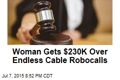 Woman Gets $230K Over Endless Cable Robocalls