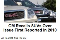 GM Recalls SUVs Over Issue First Reported in 2010