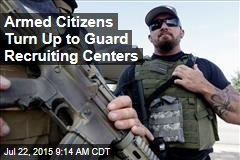 Armed Citizens Turn Up to Guard Recruiting Centers