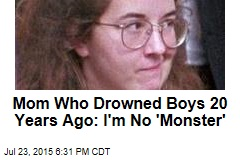 Mom Who Drowned Boys 20 Years Ago: I'm No 'Monster'
