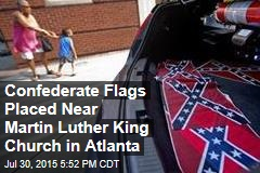 Confederate Flags Placed Near Martin Luther King Church in Atlanta