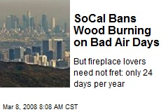 SoCal Bans Wood Burning on Bad Air Days