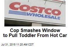 Cop Smashes Window to Pull Toddler From Hot Car