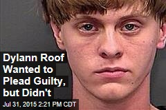 Dylann Roof Wanted to Plead Guilty, but Didn't