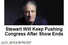 Stewart Will Keep Pushing Congress After Show Ends