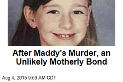 After Maddy's Murder, an Unlikely Motherly Bond