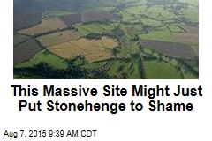 This Massive Site Might Just Put Stonehenge to Shame