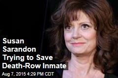 Susan Sarandon Trying to Save Death-Row Inmate
