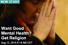 Want Good Mental Health? Get Religion
